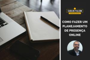 Planejamento de presença online | Marketing Digital | Carlos Falcon